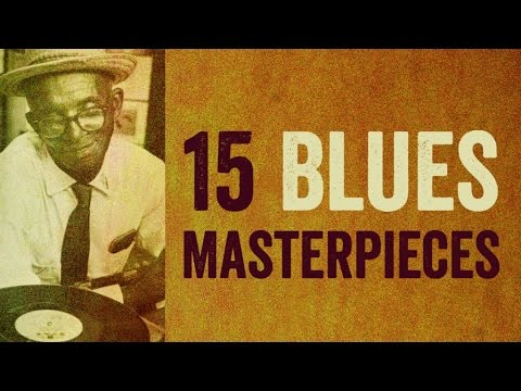 15 Blues Masterpieces - A Vintage Portrait of The Blues