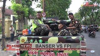 BANSER VS FPI SALING LAPOR POLISI
