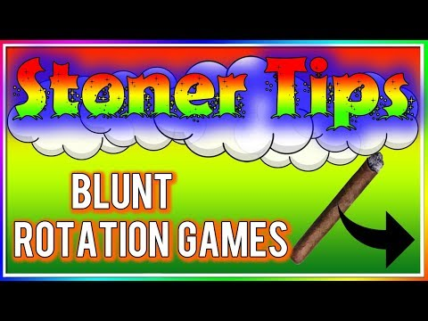 STONER TIPS #65: BLUNT ROTATION GAMES
