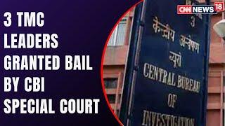 Narada Scam Arrest | CBI Special Court Grants Bail to 3 TMC Leaders | Latest News | CNN News18