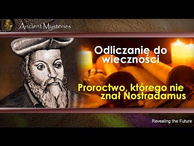 07. Odliczanie do wieczności. Proroctwo, którego nie znał Nostradamus