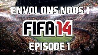 Envolons-nous ! - FIFA 14 PC - Episode 1