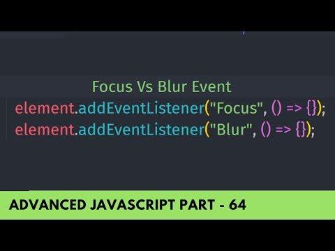 Understand Focus And Blur Event - Advanced JavaScript Tutorial Part 64