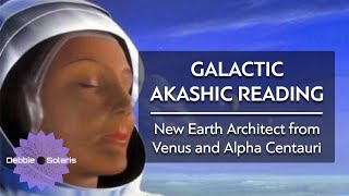 Galactic Akashic Reading   New Earth Architect from Venus and Alpha Centauri