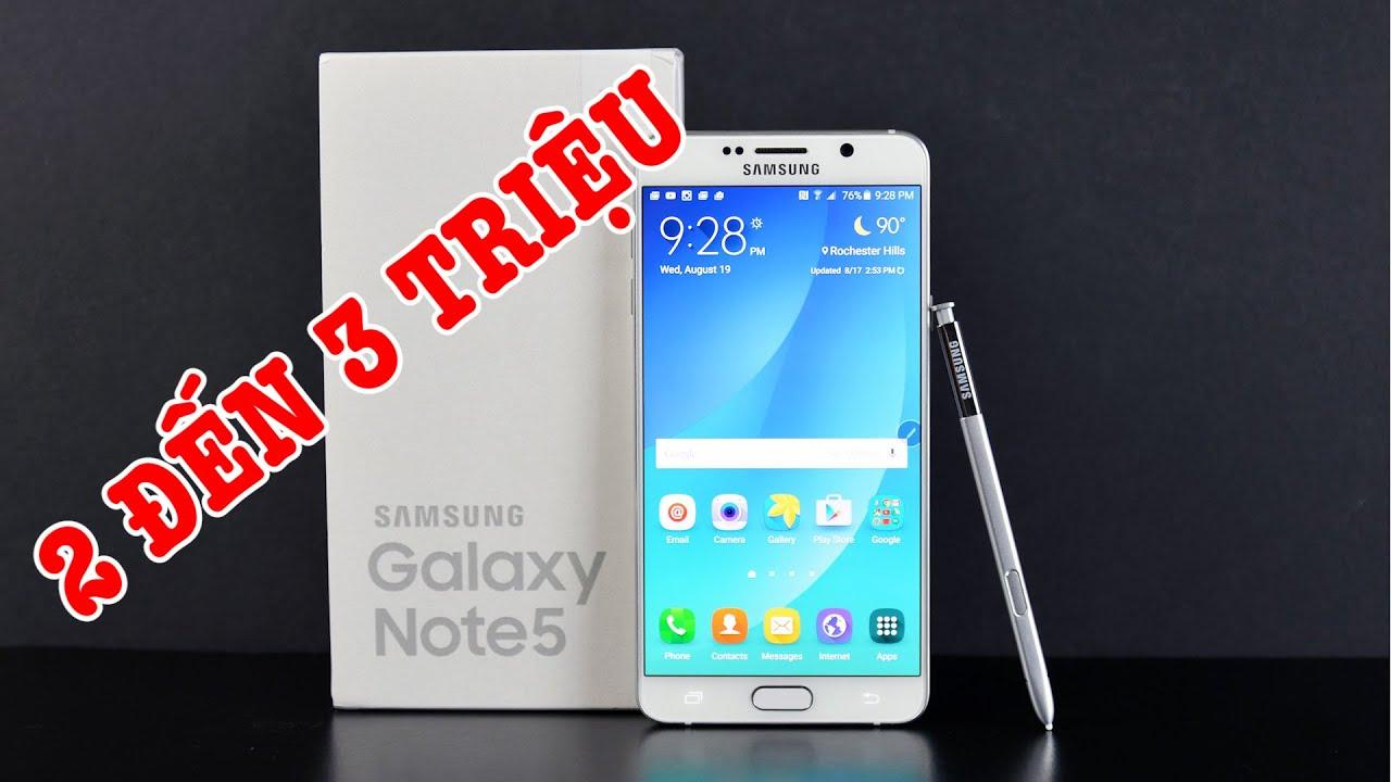 Tư vấn điện thoại Galaxy Note 5 bây giờ chỉ còn 2 đến 3 triệu liệu có đáng mua không?
