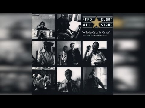 Afro Cuban All Stars - A Toda Cuba Le Gusta (Full Album)