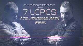 SuperStereo feat Dé - 7 lépés (ÁTS & Thomas Hath Remix)