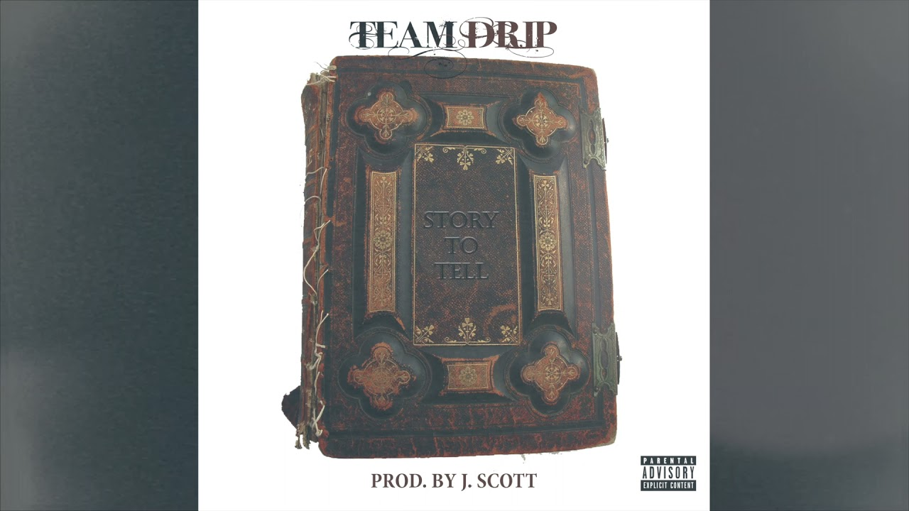 03) Team Drip - Story To Tell Prod. by J. Scott (Official Audio)