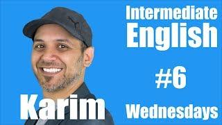 Intermediate English with Karim #6
