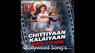 Chittiyaan Kalaiyaan | Roy Movie | 2015 Song