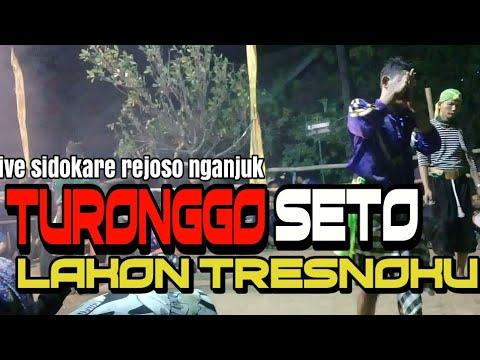 LAKON TRESNOKU |TURONGGO SETO |LIVE SIDOKARE REJOSO NGANJUK
