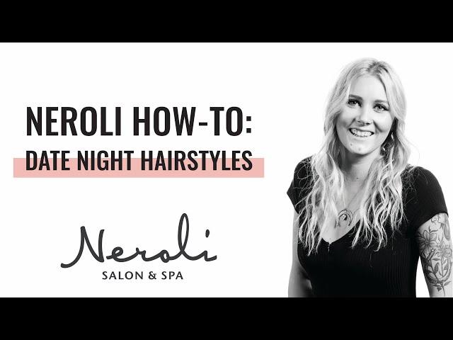 Neroli How-To: Date Night Hairstyles