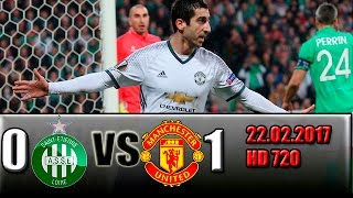 st etienne 0 1 manchester united all goals and highlights 22 02 2017 hd 720
