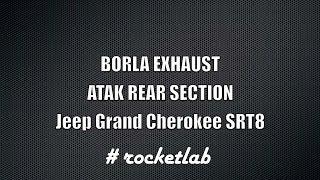 #ROCKETLAB - BORLA EXHAUST ATAK (JEEP GRAND CHEROKEE SRT8)(BORLA EXHAUST - Rear Section Exhaust ATAK (#11827) JEEP GRAND CHEROKEE SRT8 (2012 - 2014), 2013-11-09T20:37:04.000Z)