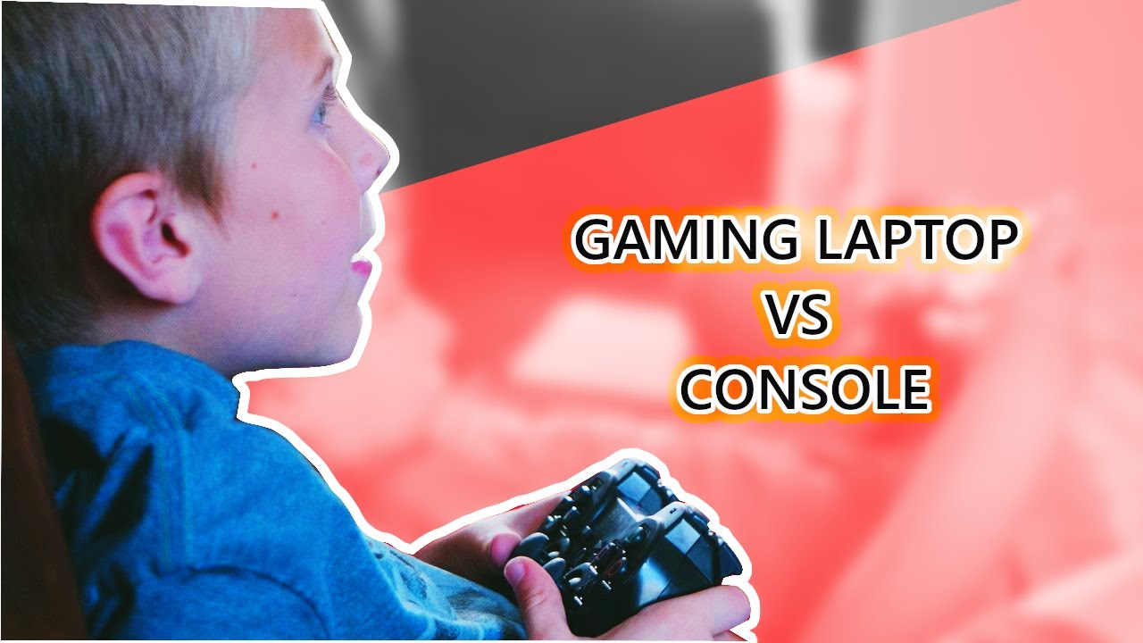 Gaming Console Vs Gaming Laptop Which One Should You Buy Youtube