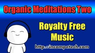 Organic Meditations Two - Royalty Free Music