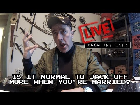 Is It Normal to Jack Off More When You're Married?   Live From The Lair