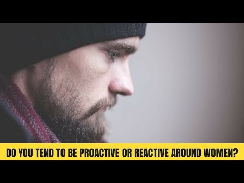 Are You Reactive When It Comes To Meeting Women