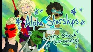 Alpha Starships | LYRICSTUCK (unfinished)