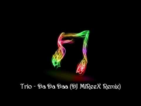 Trio - Da Da Daa (DJ MiReeX Remix)