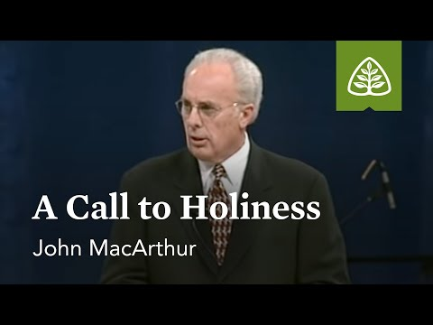 John MacArthur: A Call to Holiness