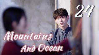 [ENG SUB]Love You Like The Mountains and Ocean 24 HD(Huang Shengchi, Zhuang Dafei, Fan Zhixi)