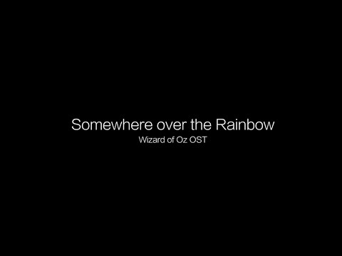 Somewhere over the Rainbow (Wizard of Oz)
