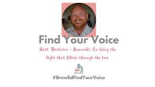 #BrewEdFindYourVoice   Matt Dechaine   Korembi   On Being the Light That Filters Through The Tree
