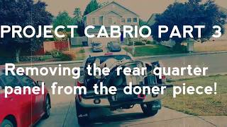 PROJECT CABRIO PART 3, removing quarter panel from donor car!