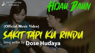 Video Hijau Daun - Sakit Tapi Ku Rindu (Official Video Clip) download MP3, 3GP, MP4, WEBM, AVI, FLV Juli 2018