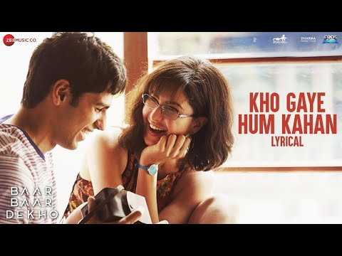 Kho Gaye Hum Kahan - Lyrical |Baar Baar Dekho |Sidharth Malhotra, Katrina Kaif |Jasleen R, Prateek K Mp3