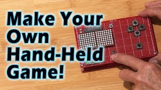 Make Your Own Hand-Held Video Game!