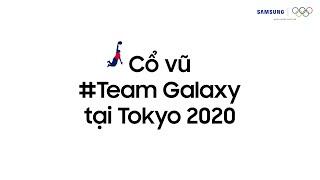 Cùng tiếp lửa cho #TeamGalaxy tại Tokyo 2020
