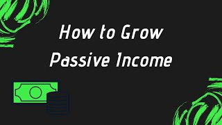 How to Grow Passive Income