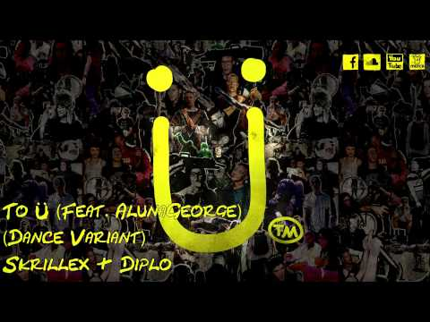 Skrillex & Diplo - To Ü (feat. AlunaGeorge) (Dance Variant)