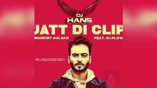 Jatt Di Clip - Mankirt Aulakh ll Remix Dj Hans ll Jassi Bhullar Follow AudioMack @DJHANS