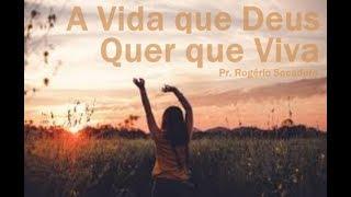 IGREJA UNIDADE DE CRISTO / A Vida que Deus Quer que Viva - Pr. Rogério Sacadura
