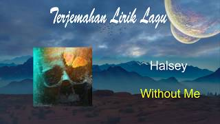 Lirik dan Terjemahan Halsey - Without Me