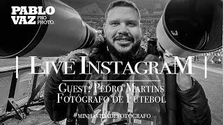 IGLive | Minha Vida de Fotógrafo com Pedro Martins - Fotógrafo de Futebol | Pablo Vaz Photography