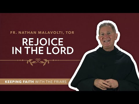 """3rdSunday of Advent: Fr. Nathan Malavolti, TOR: """"Rejoice in the Lord"""""""