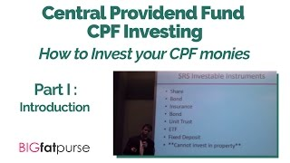 CPF Investing : How to Invest your CPF Monies - Introduction