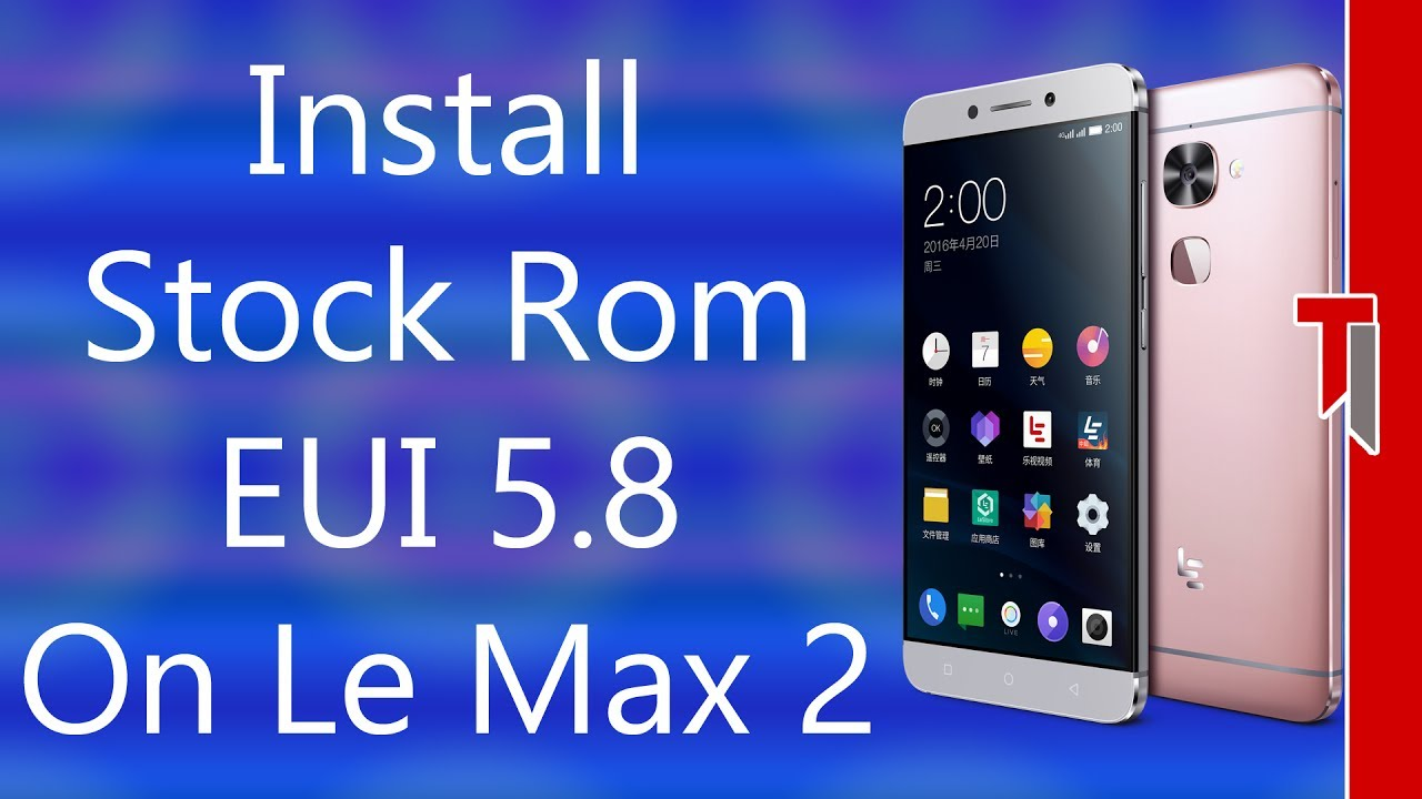 How To Install Stock Rom On All LeEco Phones | Back To Stock Rom On Le Max  2 | Eui For LeEco