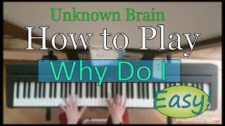 Unknown Brain - Why Do I (Piano)