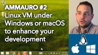 AMMAURO 2 Linux VM under Windows or macOS to enhance your development