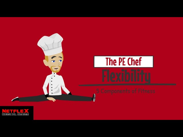 PE Chef: Flexibility (5 Components of Fitness) Explainer