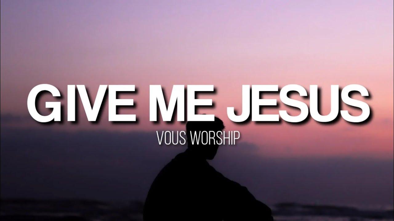 Download Give Me Jesus - VOUS Worship (Lyrics Video)