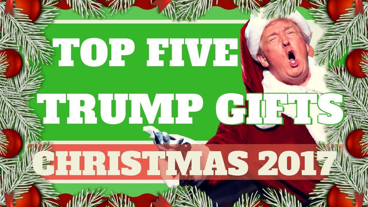 top 5 christmas gifts for 2017 the trump edition