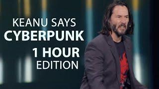 Keanu says Cyberpunk for 1 hour