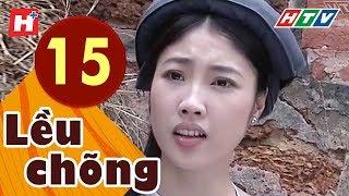 Lều Chõng - Tập 15 | HTV Phim Tình Cảm Việt Nam Hay Nhất 2019