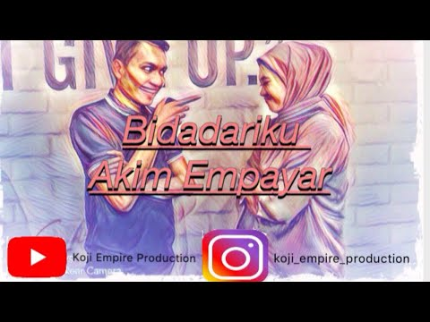 Akim Empayar-Bidadariku (Unofficial Music Video)